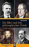Die Bibel und ihre philosophischen Feinde (Studium der Theologie)