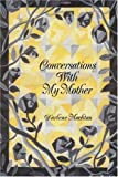 Conversations with My Mother, Darlene Machtan, 0595330576