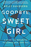 Image of Goodbye, Sweet Girl: A Story of Domestic Violence and Survival