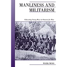 Manliness and Militarism: Educating Young Boys in Ontario for War (Canadian Social History Series)