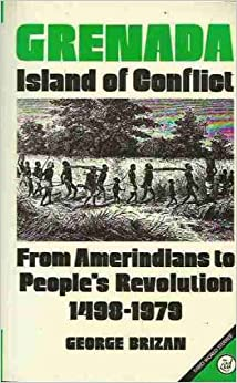 Grenada: From Amerindians to People's Revolution, 1498-1979