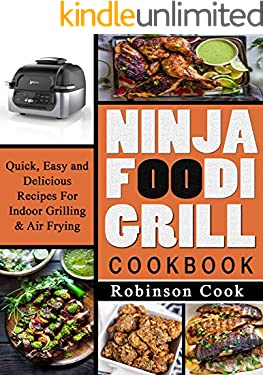 Ninja Foodi Grill Cookbook: Quick, Easy and Delicious Recipes For Indoor Grilling & Air Frying