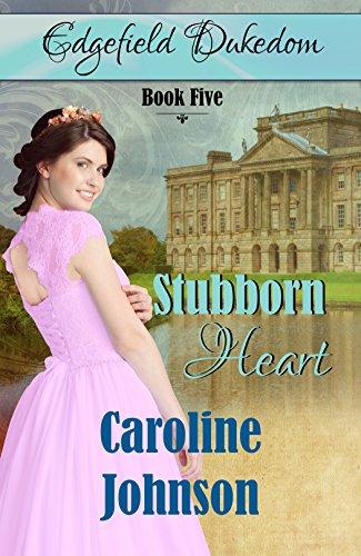 Stubborn Heart (Edgefield Dukedom Book 5) by [Johnson, Caroline]