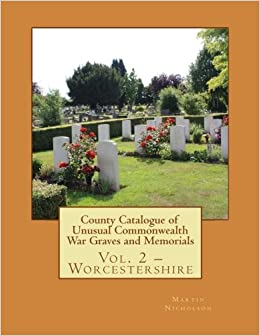 County Catalogue of Unusual Commonwealth War Graves and Memorials: Vol. 2 - Worcestershire: Volume 2