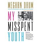 My Misspent Youth: Essays | Meghan Daum