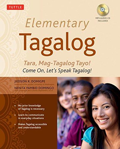Elementary Tagalog: Tara, Mag-Tagalog Tayo! Come On, Let's Speak Tagalog!