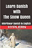 Learn Danish with The Snow Queen: Interlinear Danish to English (Learn Danish with Interlinear Stories for Beginners and Advanced Readers)