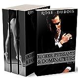 Riches, Puissants & Dominateurs (L'intégrale) : (Roman Érotique BDSM, Initiation, Domination, Première Fois) (French Edition)