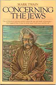 concerning jews essay mark twain 1 pivotal events in jewish history the miracle of jewish survival i n the year 1899, mark twain penned his famous essay concerning the jews, which he later described as his gem in the ocean.