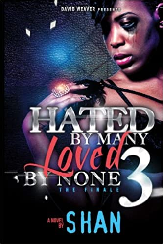 Hated By Many, Loved By None 3: The Finale (Volume 3)