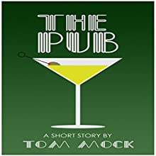 The Pub: A Short Story Audiobook by Tom Mock Narrated by Tom Mock