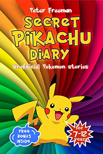 Secret Pikachu Diary: Unofficial Pokemon Stories with Pictures for Children ( for 7-12 years)