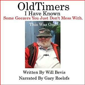 Old-Timers I Have Known: There Are Some Geezers You Just Don't Mess With Audiobook