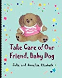 Take Care of Our Friend, Baby Dog, Julie Elizabeth and Annelise Elizabeth, 1614931151