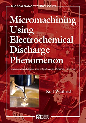 Micromachining Using Electrochemical Discharge Phenomenon: Fundamentals and Application of Spark Assisted Chemical Engra