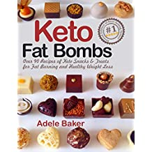 Keto Fat Bombs: Over 90 Recipes of Keto Snacks and Treats for Fat Burning and Healthy Weight Loss (fat keto snacks, keto fat bombs recipes, keto snacks cookbook, keto diet 2019)