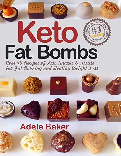 Keto Fat Bombs: Over 90 Recipes of Keto Snacks and Treats for Fat Burning and Healthy Weight Loss (low-carb snacks, keto fat bombs recipes, keto fat bombs for beginners) by Adele Baker