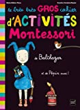 Le très très gros cahier d'activités Montessori de Balthazar, et de Pépin aussi !
