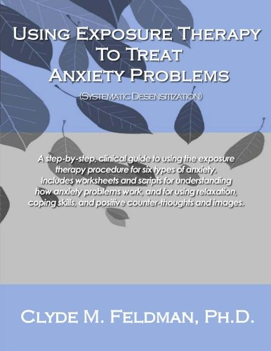Using Exposure Therapy to Treat Anxiety Problems: A step-by-step ...