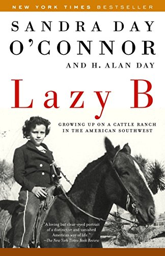 Lazy B: Growing up on a Cattle Ranch in the American Southwest by Sandra Day O'Connor and H. Alan Day