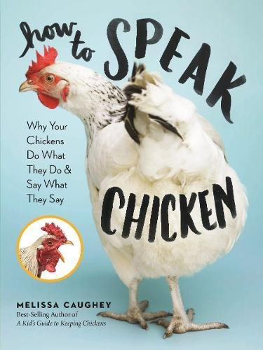 How to Speak Chicken: Why Your Chickens Do What They Do & Say What They Say cover