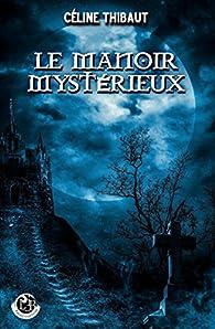 Le Manoir Mystérieux par Celine Thibaut