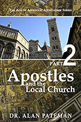 Apostles and the Local Church (The Age of Apostolic Apostleship Series Book 2)