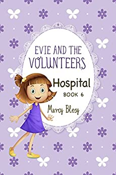 Evie and the Volunteers, Book 6: Hospital (a heartwarming adventure for children ages 9-12) by [Blesy, Marcy]