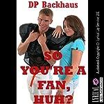 So You're a Fan, Huh?: Let's Double Team the Slut: A Double Team Orgy Erotica Story | D. P. Backhaus