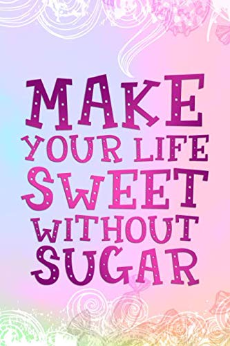 Make Your Life Sweet Without Sugar: Blank Lined