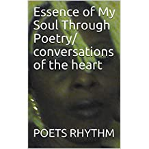 Essence of My Soul Through Poetry/ conversations of the heart