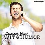 Improve Your Wit & Humor: Flex Your Funny Bone with Subliminal Messages |  Subliminal Guru