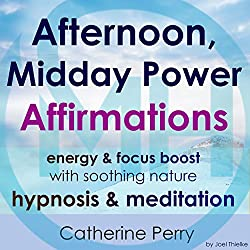 Afternoon, Midday Power Affirmations