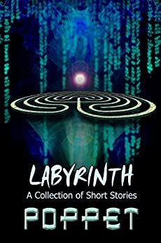 Labyrinth: A Collection of Short Stories by [Poppet]
