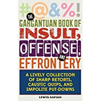 The Gargantuan Book of Insult, Offense, and Effrontery: Sharp Retorts, Ripostes, Caustic Quips, and Impolite Put-Downs