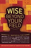 Wise Beyond Your Field, Nancy K. Napier, John Michael Schert, Gary Raney, Chris Petersen, Bob Lokken, Don Kemper, Mark Hofflund, Jamie Cooper, 0985530529