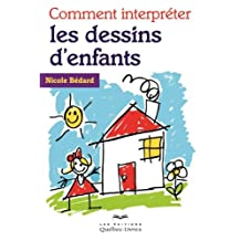 Comment interpreter les dessins d'enfants: Written by Nicole Bedard, 2013 Edition, Publisher: Les Editions Quebec-Livres [Paperback]