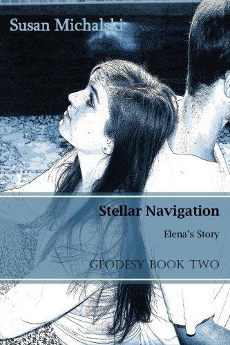 Stellar Navigation: Elena's Story (Geodesy Series) (Volume 2) ebook