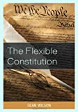 The Flexible Constitution, Wilson, Sean, 0739178156