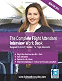 The Complete Flight Attendant Interview Work Book, Sasha Robinson, 1468087339