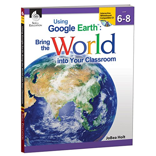 Using Google EarthTM: Bring the World into Your Classroom Levels 6-8 (The Best Google Earth)