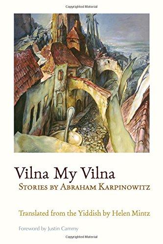 Read Online Vilna My Vilna: Stories by Abraham Karpinowitz (Judaic Traditions in Literature, Music, and Art) pdf