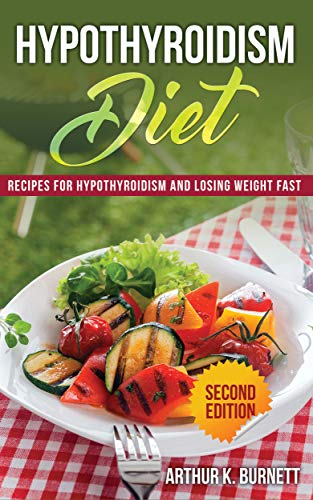 Hypothyroidism Diet [Second Edition]: Recipes for Hypothyroidism and Losing Weight Fast (Best Diet And Exercise For Hypothyroidism)