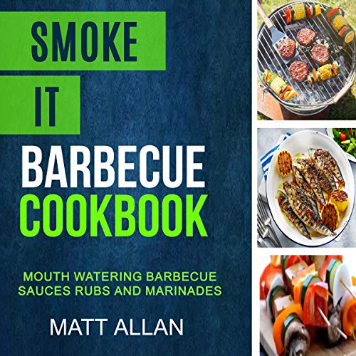 Smoke It: Barbecue Cookbook: Mouth Watering Barbecue Sauces Rubs and Marinades by Matt Allan