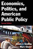 Economics, Politics, and American Public Policy, James J. Gosling, Marc Allen Eisner, 0765637707