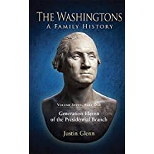 The Washingtons. Volume 7, Part 1: Generation Eleven of the Presidential Branch (The Washingtons: A Family History)