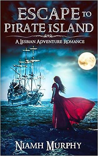 Escape to Pirate Island: A Lesbian Adventure Romance: Niamh