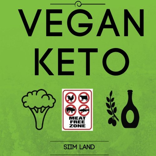 Vegan Keto: The Vegan Ketogenic Diet and Low Carb Vegan Diet for Rapid Fat Loss (Works as a Vegetarian Keto Diet As Well) (Volume 1)