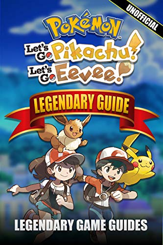 Pokemon Guide: Let's Go, Eevee! & Let's Go, Pikachu!: The Legendary Guide (Unofficial) (English Edition)
