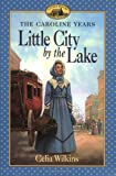 Little City by the Lake, Celia Wilkins, 0064407357